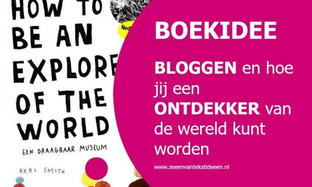 Bloggen en hoe jij een ontdekker van de wereld kunt worden