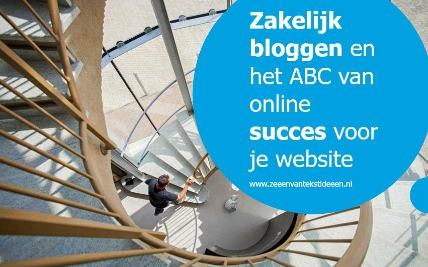 Zakelijk bloggen en het ABC van online succes voor je website - zeeenvantekstideeen.nl