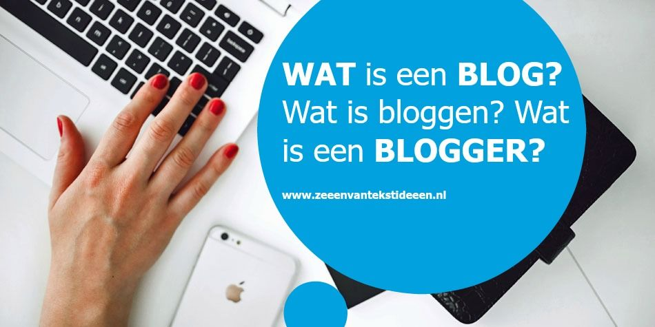 Wat is een blog? Wat is bloggen? Wat is een blogger?